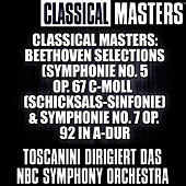 Classical Masters: Beethoven Selections (Symphonie No. 5 Op. 67 C-Moll (Schicksals-Sinfonie) & Symphonie No. 7 Op. 92 In A-Dur by NBC Symphony Orchestra
