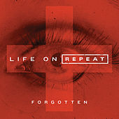 Forgotten by Life On Repeat