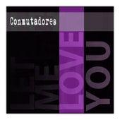 Let Me Love You de Conmutadores