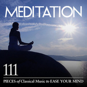 Meditation: 111 Pieces of Classical Music to Ease Your Mind von Various Artists