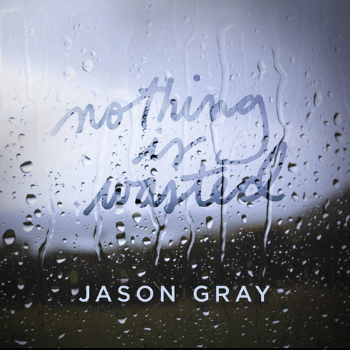 Nothing Is Wasted - EP by Jason Gray