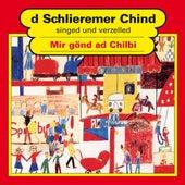 Mir gönd ad Chilbi von Schlieremer Chind