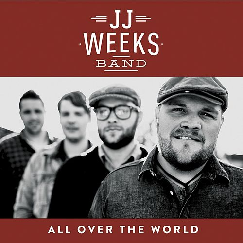 All Over the World by JJ Weeks Band