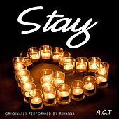 Stay (Originally Performed By Rihanna) by ACT
