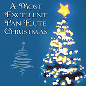A Most Excellent Pan Flute Christmas by Pan Flute Artists