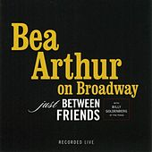 Bea Arthur on Broadway: Just Between Friends by Bea Arthur