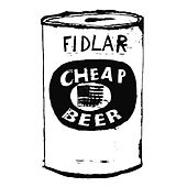 Cheap Beer by FIDLAR
