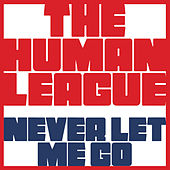 Never Let Me Go by The Human League
