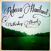 Rebecca Haviland and Whiskey Heart by Rebecca Haviland and Whiskey Heart