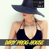 Dirty Prog-House Vol. 5 by Various Artists