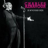 Je M'voyais Déjà von Charles Aznavour