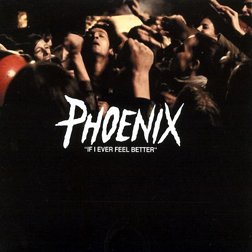 If I Ever Feel Better by Phoenix