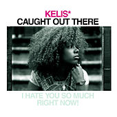 Caught Out There de Kelis