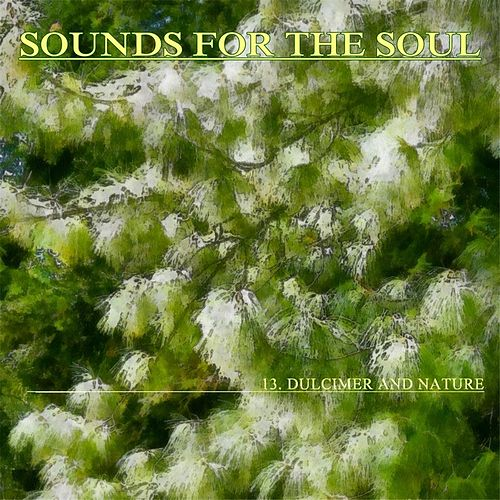 Sounds for the Soul 13: Dulcimer and Nature by Sounds for the Soul