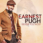 I Believe You Most by Earnest Pugh
