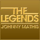 The Legends - Johnny Mathis by Johnny Mathis