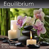 Equilibrium (Meditation Music for Deep Relaxation) by Dr. Harry Henshaw