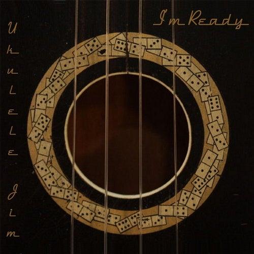 I'm Ready by Ukulele Jim