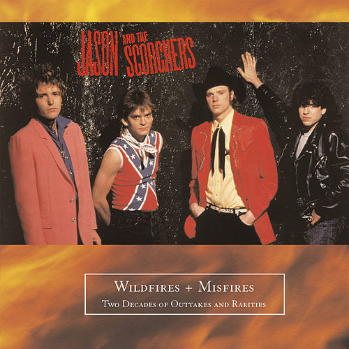 Wildfires And Misfires by Jason & The Scorchers
