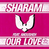 Our Love (feat. Anousheh) by Sharam
