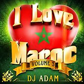 I Love Maroc, Vol. 3 (23 Hits Mixed by DJ Adam) by Various Artists