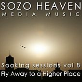 Soaking Sessions, Vol 8: Fly Away to a Higher Place by Sozo Heaven
