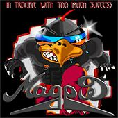 In Trouble With Too Much Success von Magpie