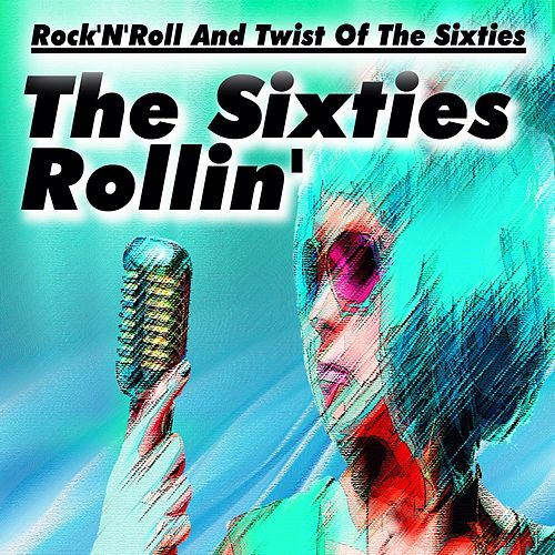 The Sixties Rollin' (Rock'n'roll and Twist of the Sixties) de Various Artists