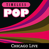 Timeless Pop: Chicago Live by Chicago