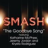 The Goodbye Song (SMASH Cast Version feat. Katharine McPhee, Jeremy Jordan & Krysta Rodriguez) by SMASH Cast