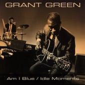 Am I Blue / Idle Moments van Grant Green