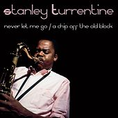 Stanley Turrentine: Never Let Me Go/A Chip Off The Old Block von Stanley Turrentine
