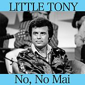 No, no mai von Little Tony