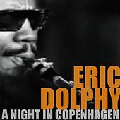 Eric Dolphy, a Night in Copenhagen by Eric Dolphy