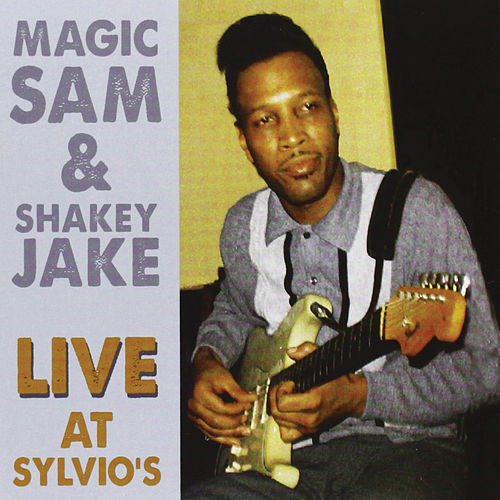 Live At Sylvio's 1966 by Magic Sam And Shakey Jake
