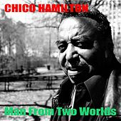 Chico Hamilton: Man from Two Worlds by Chico Hamilton