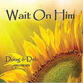 Wait On Him by Doug and Deb
