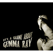 It's a Shame About Gemma Ray by Gemma Ray
