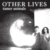 Tamer Animals de Other Lives