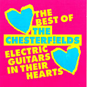 Electric Guitars In Their Hearts. The Best Of The Chesterfields by The Chesterfields