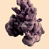 Need Your Love di The Temper Trap