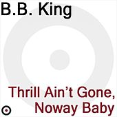 Thrill Ain't Gone, Noway Baby de B.B. King