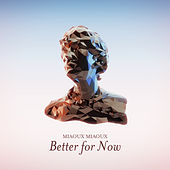 Better For Now by Miaoux Miaoux