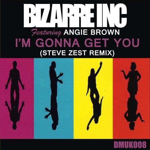 Bizarre Inc - I'm Gonna Get You (Steve Zest Remix) by Bizarre Inc.