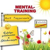 Selbsthilfe - Mental-Training - Erfolgsgeheimisse und Glücksrezepte by Kurt Tepperwein