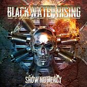 Show No Mercy by Black Water Rising