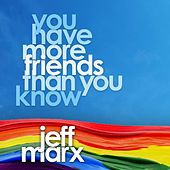 You Have More Friends Than You Know by Jeff Marx