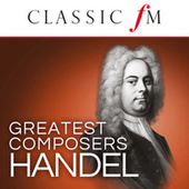 Handel (Classic FM Greatest Composers) by Various Artists
