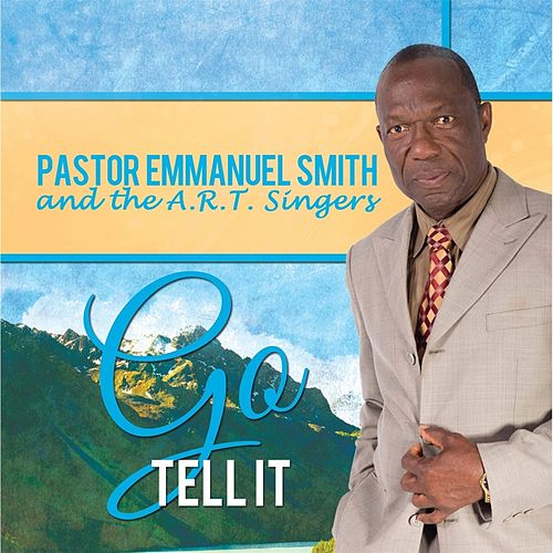 Go Tell It by Pastor Emmanuel Smith