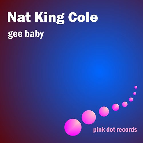 Gee Baby by Nat King Cole